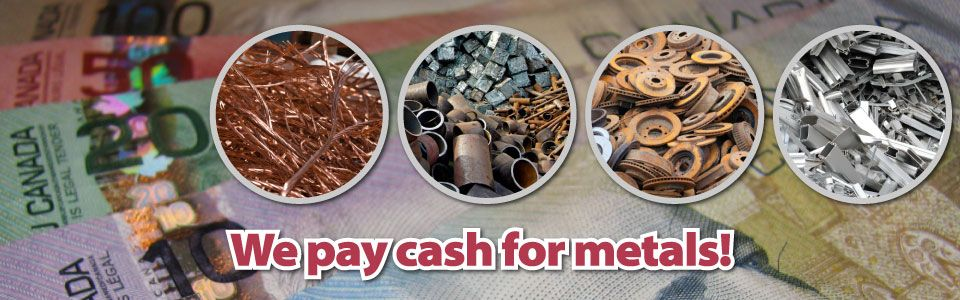 We pay cash for metals! Canadian currency